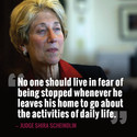 """""""No one should live in fear of being stopped whenever he leaves his home to go about the activities of daily life."""" — Judge Schira Scheindlin"""